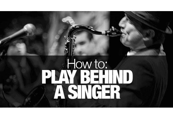 How to play saxophone behind a singer