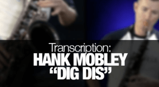 Get the free saxophone transcription for Dig Dis by Hank Mobley