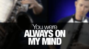 You Were Always On My Mind - saxophone version