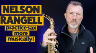 How to practice saxophone more musically with Nelson Rangell