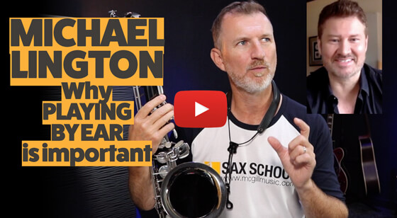 Why playing by ear is important for saxophone players with Michael Lington