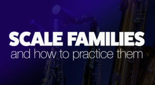 Sax scale families and how to practice them