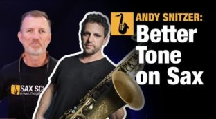 Andy Snitzer how to get better sound on saxophone